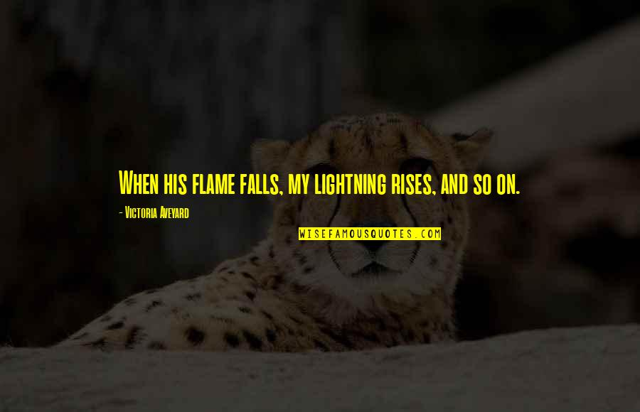 Queen Victoria's Quotes By Victoria Aveyard: When his flame falls, my lightning rises, and