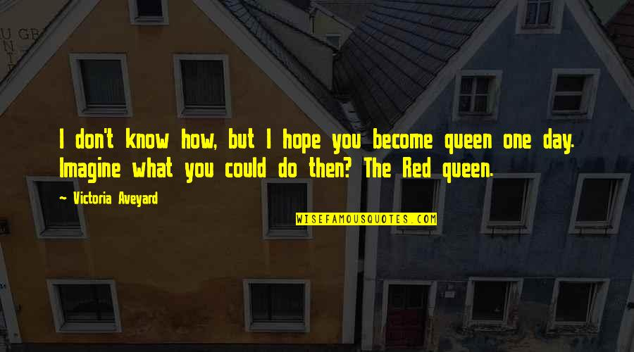 Queen Victoria's Quotes By Victoria Aveyard: I don't know how, but I hope you