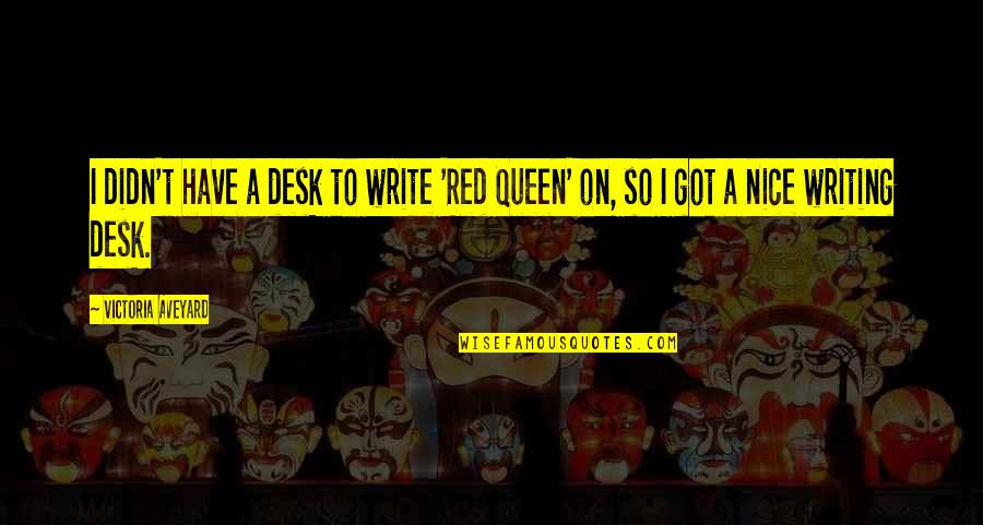 Queen Victoria's Quotes By Victoria Aveyard: I didn't have a desk to write 'Red