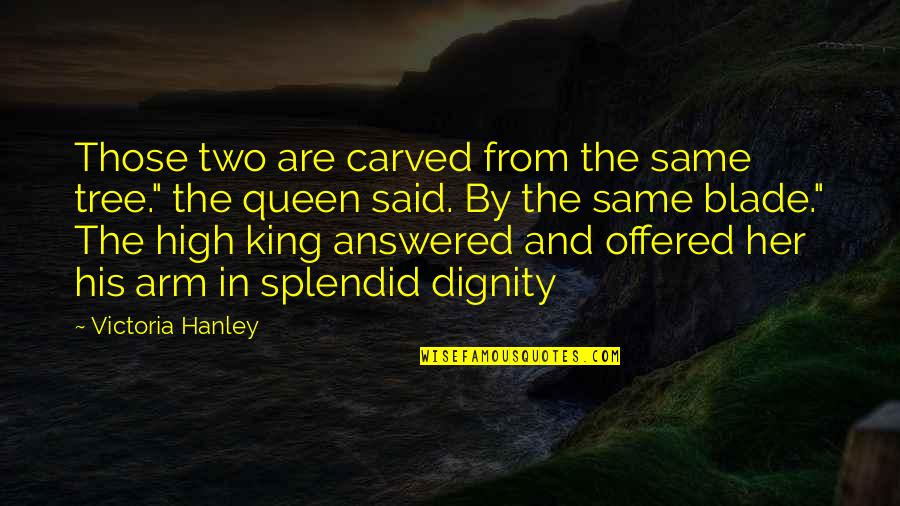 """Queen Victoria's Quotes By Victoria Hanley: Those two are carved from the same tree."""""""