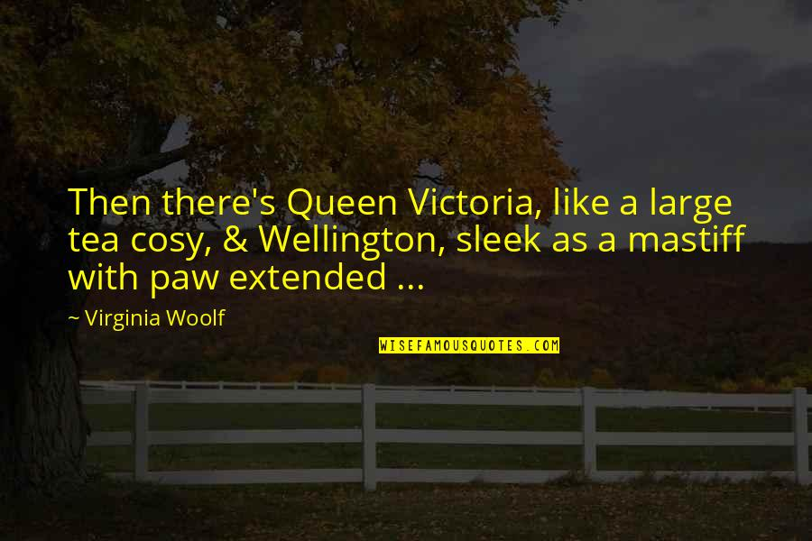 Queen Victoria's Quotes By Virginia Woolf: Then there's Queen Victoria, like a large tea