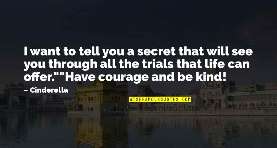 Queens Ny Quotes By Cinderella: I want to tell you a secret that