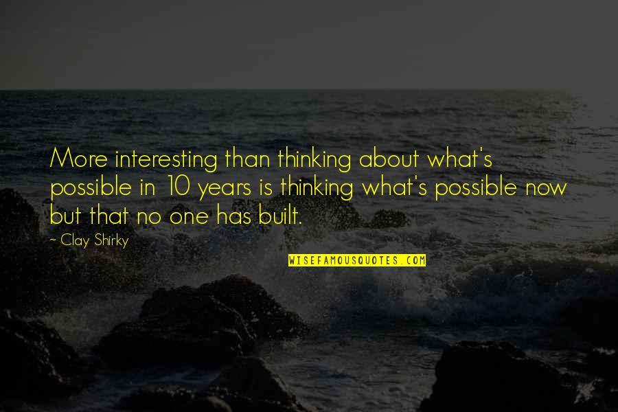 Queens Ny Quotes By Clay Shirky: More interesting than thinking about what's possible in