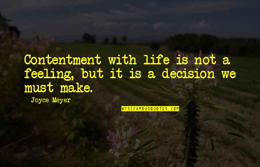 Queens Ny Quotes By Joyce Meyer: Contentment with life is not a feeling, but