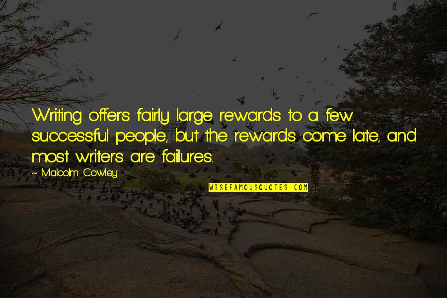 Queens Ny Quotes By Malcolm Cowley: Writing offers fairly large rewards to a few
