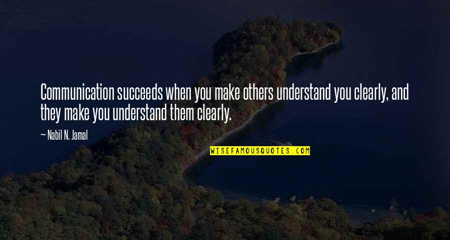 Queens Ny Quotes By Nabil N. Jamal: Communication succeeds when you make others understand you
