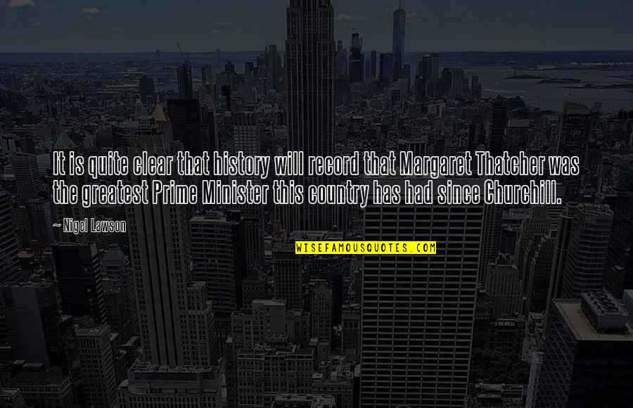 Queens Ny Quotes By Nigel Lawson: It is quite clear that history will record