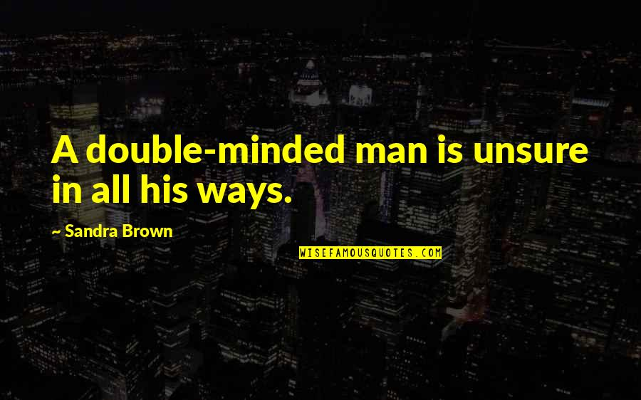 Queens Ny Quotes By Sandra Brown: A double-minded man is unsure in all his