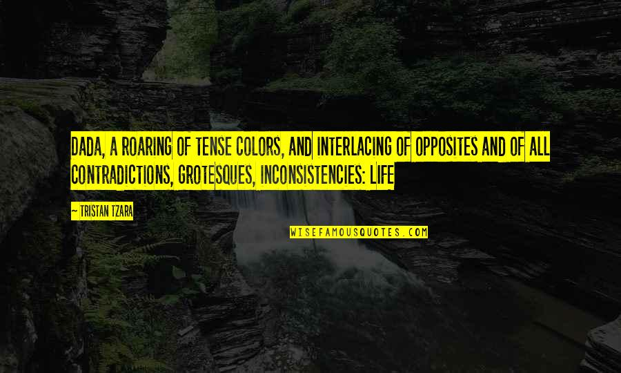Queens Ny Quotes By Tristan Tzara: Dada, a roaring of tense colors, and interlacing