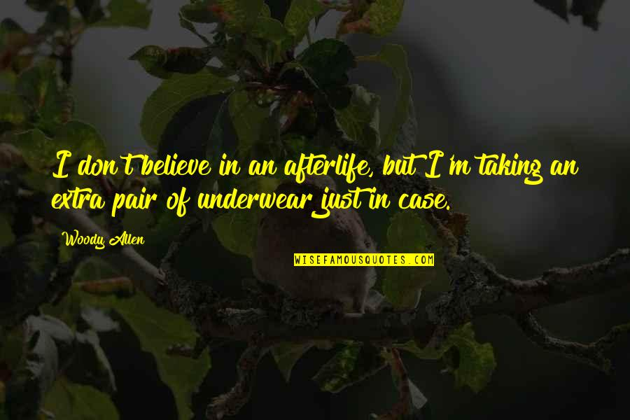 Queens Ny Quotes By Woody Allen: I don't believe in an afterlife, but I'm