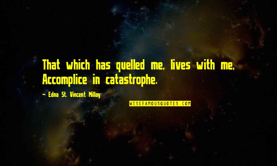 Quelled Quotes By Edna St. Vincent Millay: That which has quelled me, lives with me,