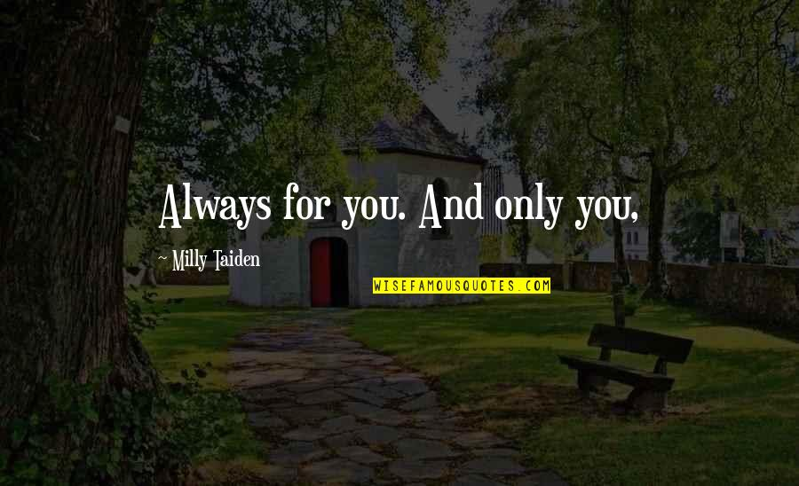 Quelled Quotes By Milly Taiden: Always for you. And only you,