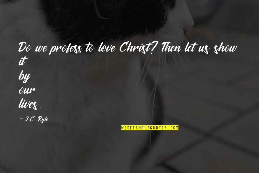 Quentin In Paper Towns Quotes By J.C. Ryle: Do we profess to love Christ? Then let