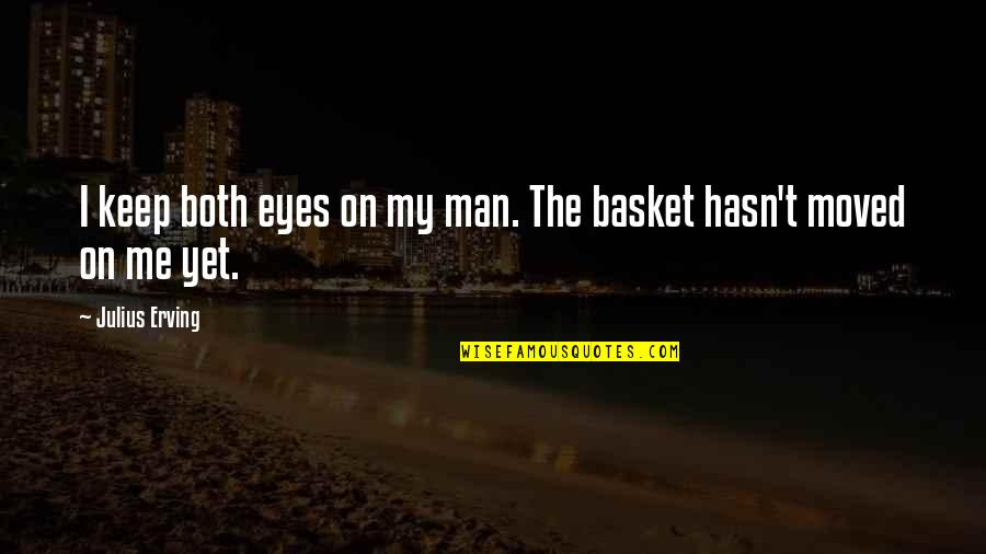 Quentin In Paper Towns Quotes By Julius Erving: I keep both eyes on my man. The