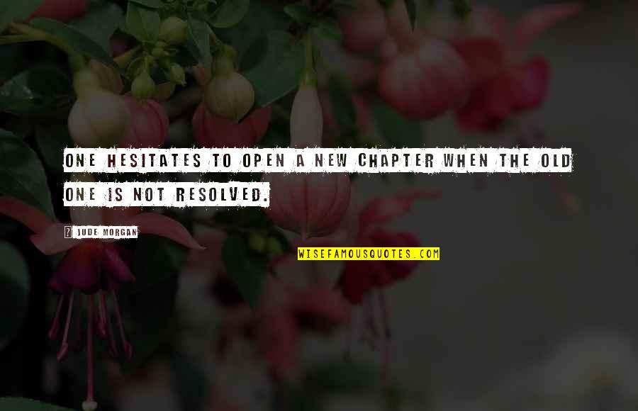 Quentin R. Bufogle Quotes By Jude Morgan: One hesitates to open a new chapter when