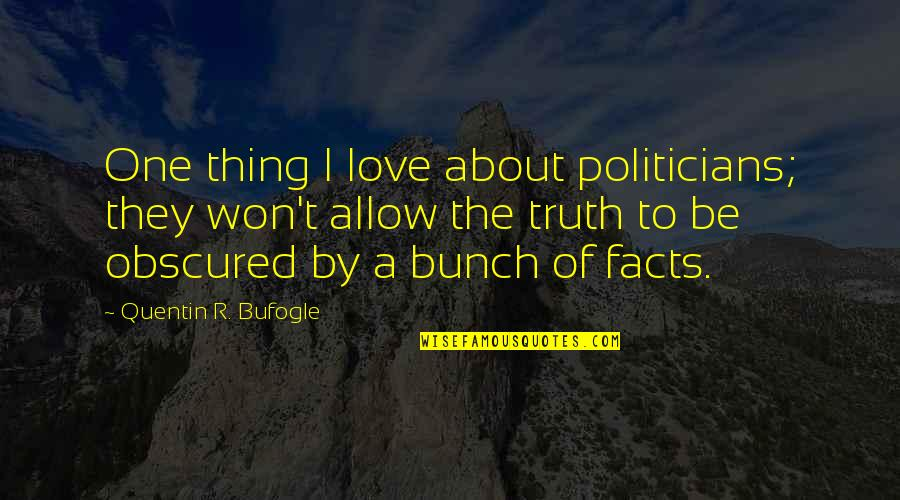 Quentin R. Bufogle Quotes By Quentin R. Bufogle: One thing I love about politicians; they won't