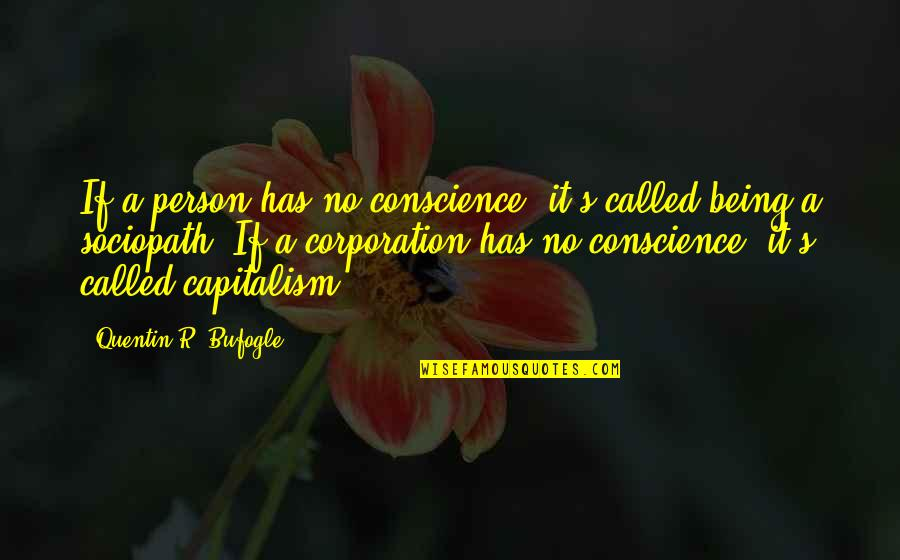 Quentin R. Bufogle Quotes By Quentin R. Bufogle: If a person has no conscience, it's called