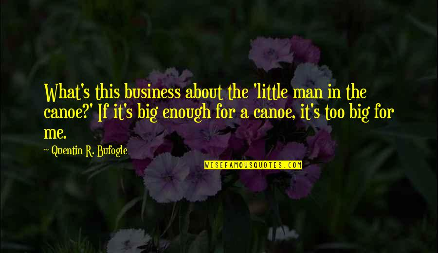 Quentin R. Bufogle Quotes By Quentin R. Bufogle: What's this business about the 'little man in