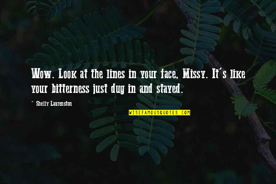 Quentin R. Bufogle Quotes By Shelly Laurenston: Wow. Look at the lines in your face,