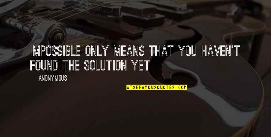 Querida Abuela Quotes By Anonymous: Impossible only means that you haven't found the