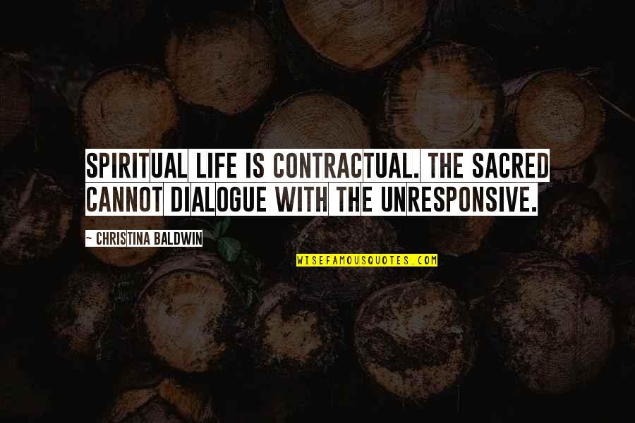 Querida Abuela Quotes By Christina Baldwin: Spiritual life is contractual. The sacred cannot dialogue
