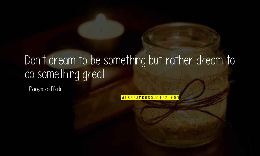 Querida Abuela Quotes By Narendra Modi: Don't dream to be something but rather dream