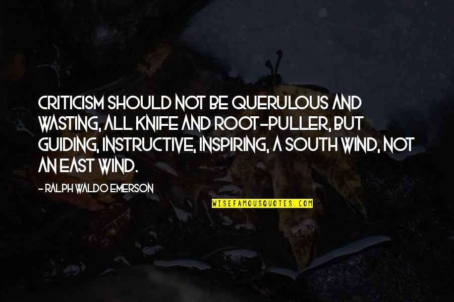 Querulous Quotes By Ralph Waldo Emerson: Criticism should not be querulous and wasting, all