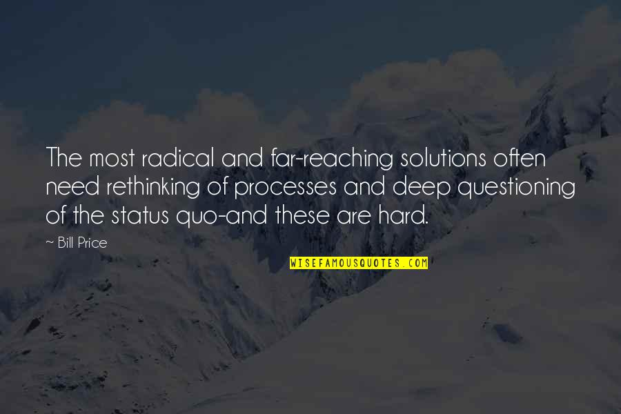 Questioning Status Quo Quotes By Bill Price: The most radical and far-reaching solutions often need