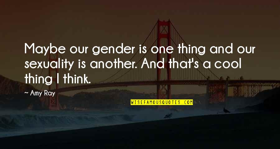 Questionnaires Quotes By Amy Ray: Maybe our gender is one thing and our