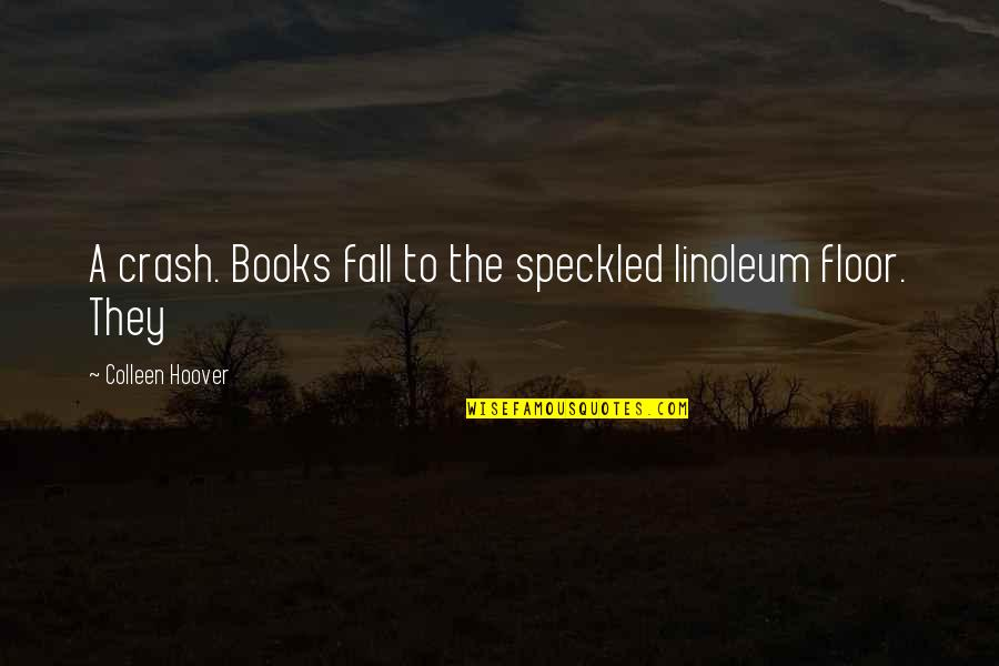 Questionnaires Quotes By Colleen Hoover: A crash. Books fall to the speckled linoleum