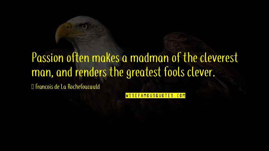 Questionnaires Quotes By Francois De La Rochefoucauld: Passion often makes a madman of the cleverest