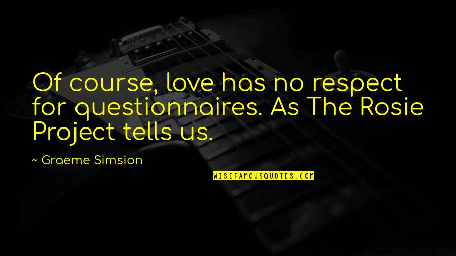 Questionnaires Quotes By Graeme Simsion: Of course, love has no respect for questionnaires.