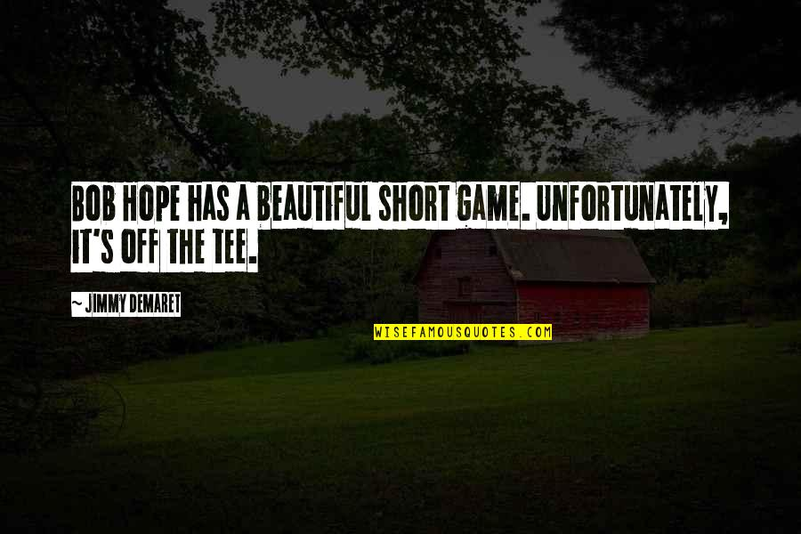 Questionnaires Quotes By Jimmy Demaret: Bob Hope has a beautiful short game. Unfortunately,