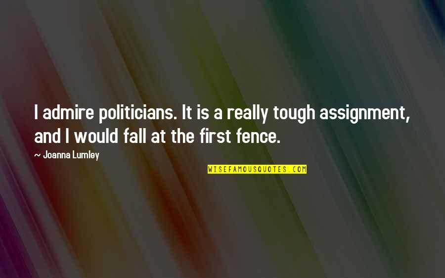 Questionnaires Quotes By Joanna Lumley: I admire politicians. It is a really tough