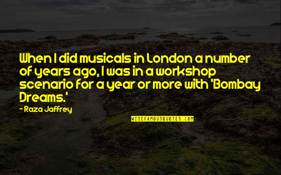 Questionnaires Quotes By Raza Jaffrey: When I did musicals in London a number