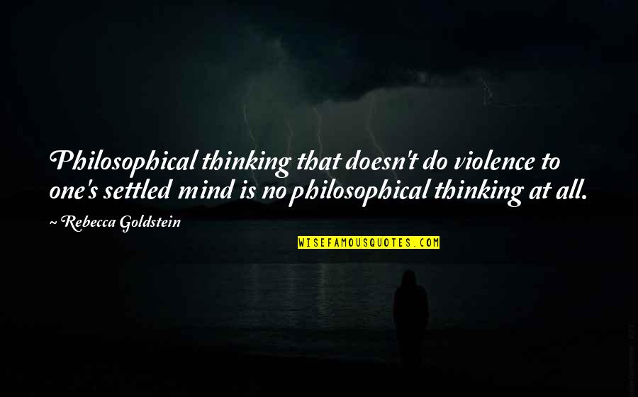 Questionnaires Quotes By Rebecca Goldstein: Philosophical thinking that doesn't do violence to one's