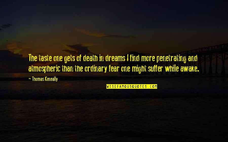 Questionnaires Quotes By Thomas Keneally: The taste one gets of death in dreams