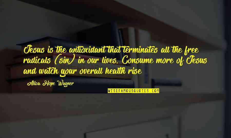 Queued Quotes By Alisa Hope Wagner: Jesus is the antioxidant that terminates all the