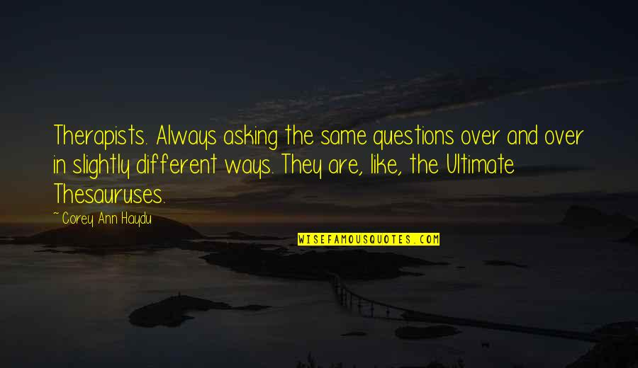 Queued Quotes By Corey Ann Haydu: Therapists. Always asking the same questions over and