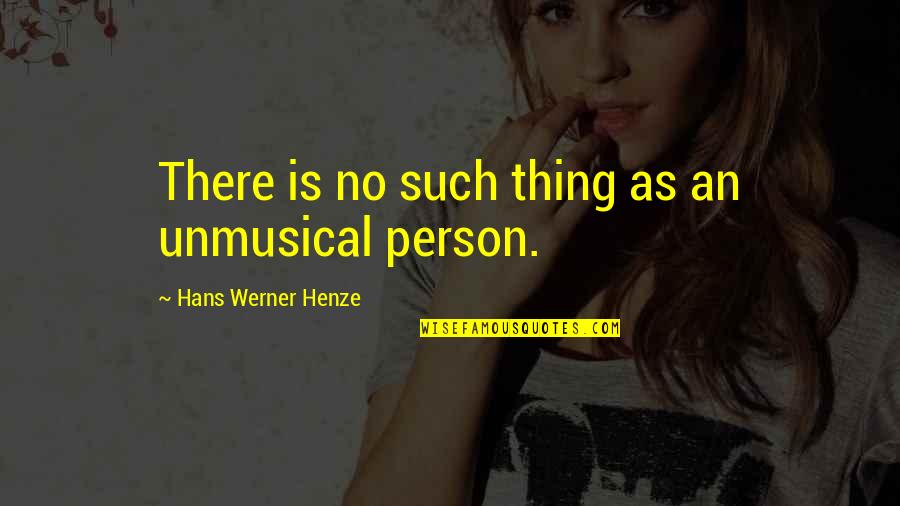 Queued Quotes By Hans Werner Henze: There is no such thing as an unmusical