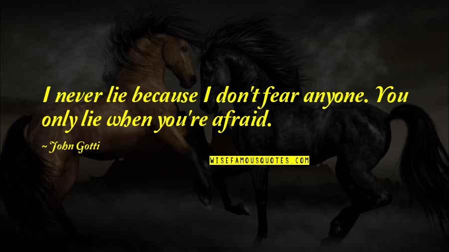Queued Quotes By John Gotti: I never lie because I don't fear anyone.