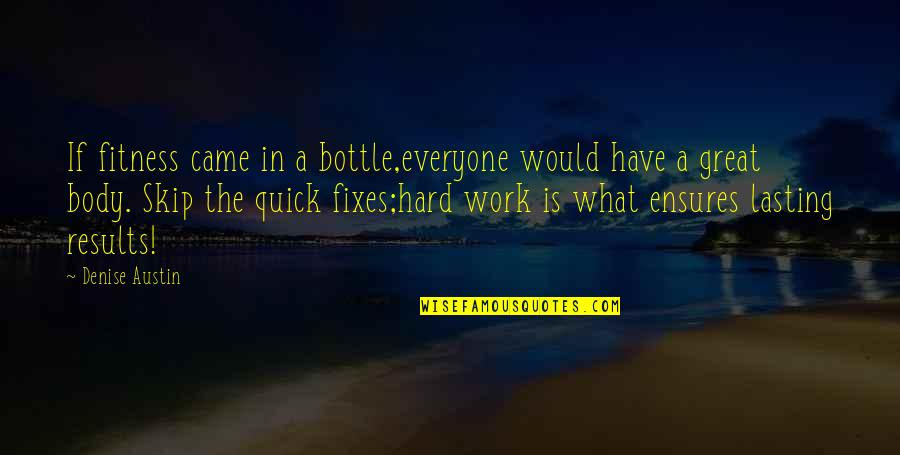 Quick Fixes Quotes By Denise Austin: If fitness came in a bottle,everyone would have