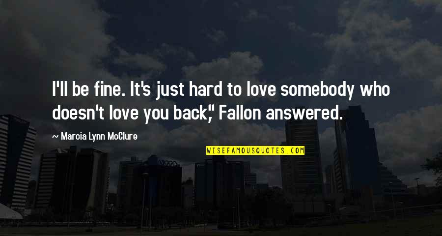 Quick Fixes Quotes By Marcia Lynn McClure: I'll be fine. It's just hard to love