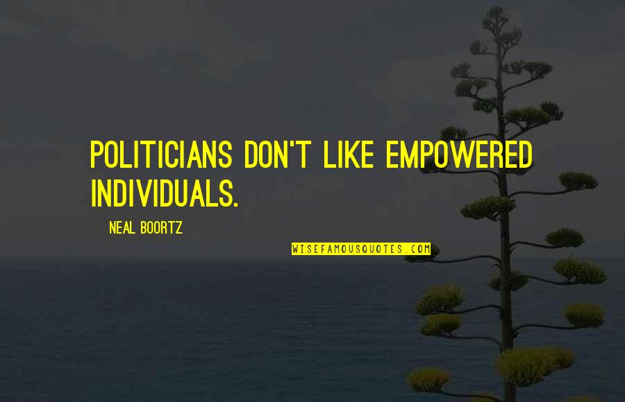 Quick Fixes Quotes By Neal Boortz: Politicians don't like empowered individuals.