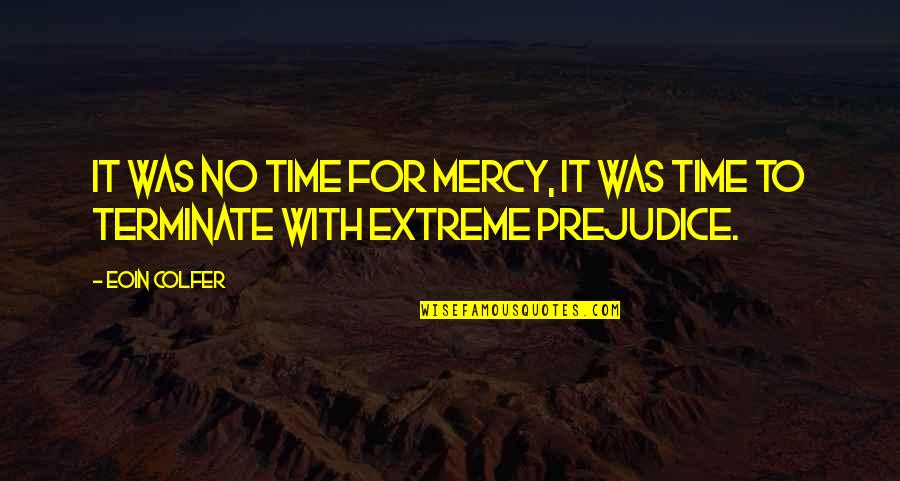 Quick Getaway Quotes By Eoin Colfer: It was no time for mercy, it was