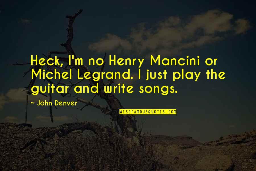 Quick Getaway Quotes By John Denver: Heck, I'm no Henry Mancini or Michel Legrand.