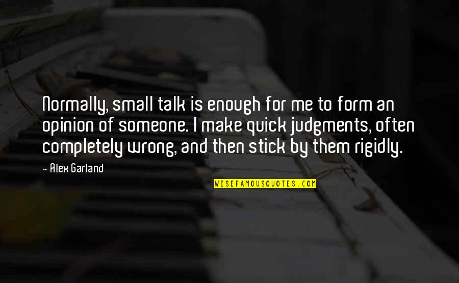 Quick Judgments Quotes By Alex Garland: Normally, small talk is enough for me to
