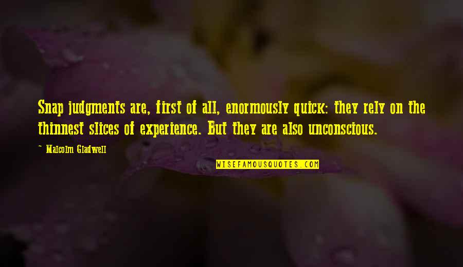Quick Judgments Quotes By Malcolm Gladwell: Snap judgments are, first of all, enormously quick: