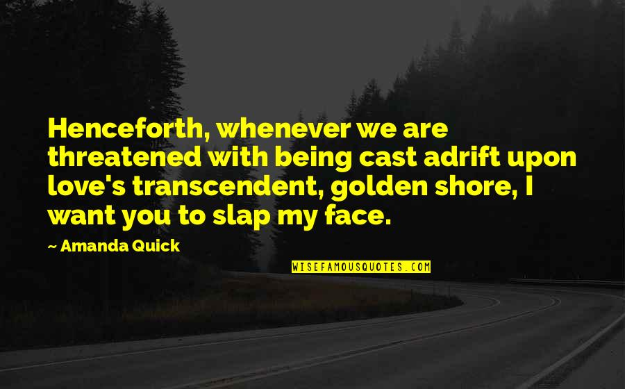 Quick Love Quotes By Amanda Quick: Henceforth, whenever we are threatened with being cast