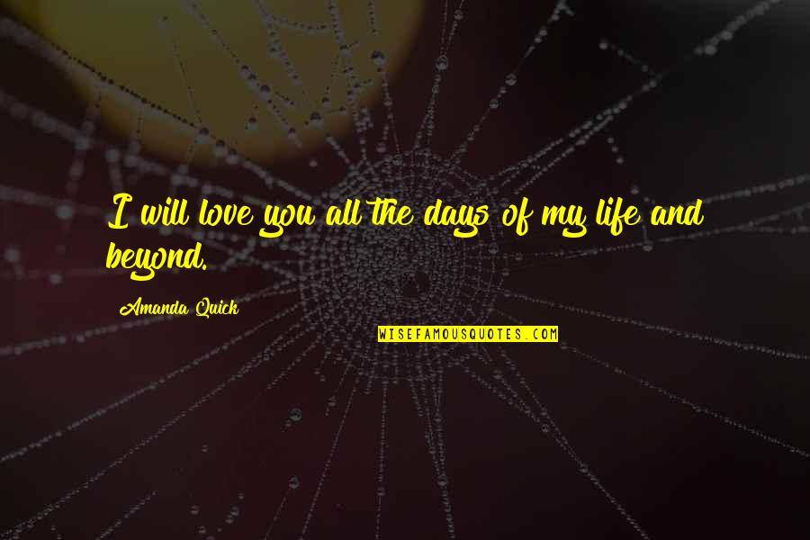 Quick Love Quotes By Amanda Quick: I will love you all the days of